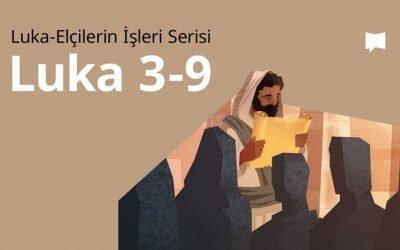Luka Müjdesi 3.-9. Böl