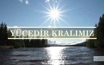 Yücedir Kralımız  | Hristiyan İlahisi